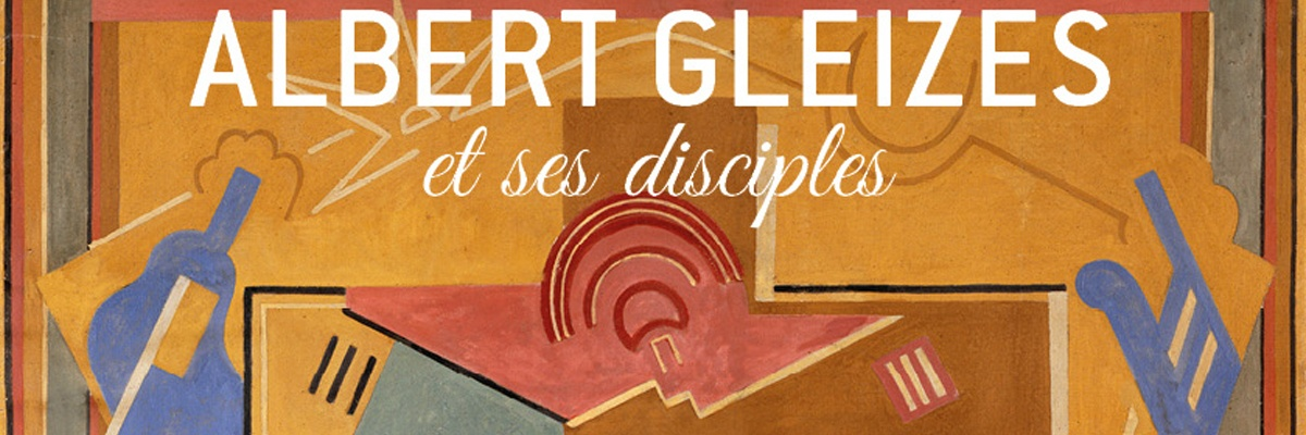 Albert Gleizes et ses disciples : du cubisme à la contemplation