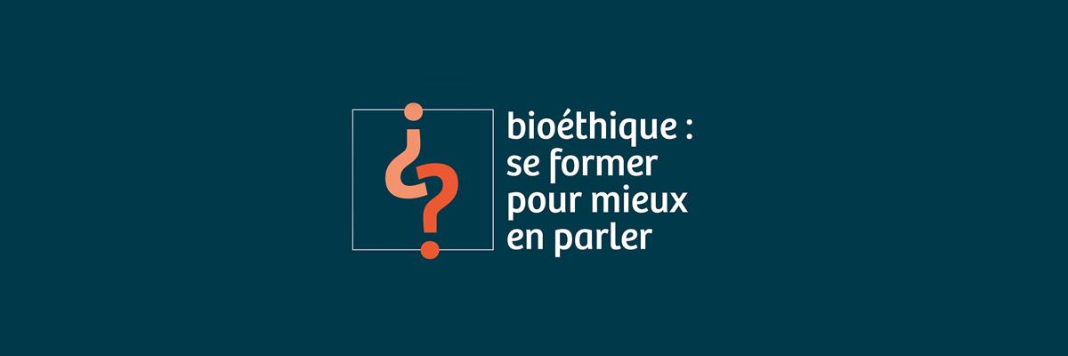 Bioéthique, se former pour mieux en parler